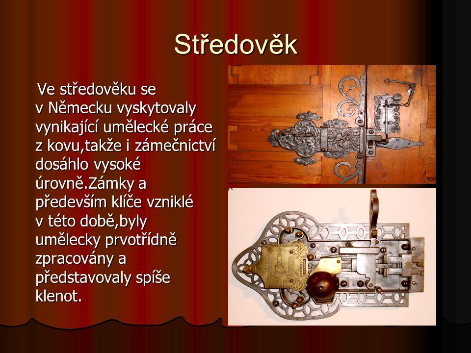 Středověk Ve středověku se v Německu vyskytovaly vynikající umělecké práce z kovu,takže i zámečnictví dosáhlo vysoké úrovně.Zámky a především klíče vz