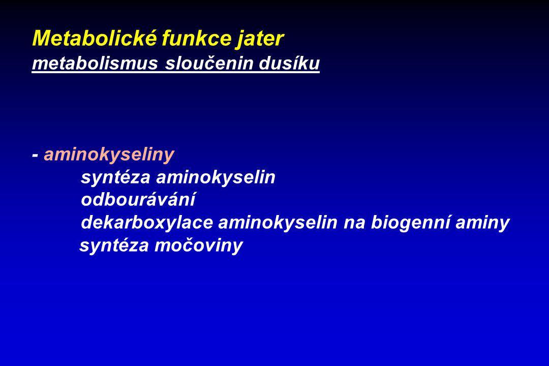 Metabolické funkce jater metabolismus sloučenin dusíku - aminokyseliny syntéza aminokyselin odbourávání dekarboxylace aminokyselin na biogenní aminy s