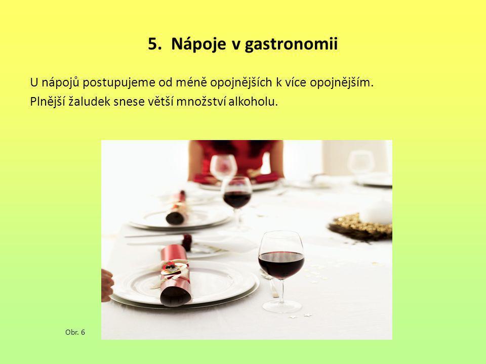 5. Nápoje v gastronomii U nápojů postupujeme od méně opojnějších k více opojnějším. Plnější žaludek snese větší množství alkoholu. Obr. 6