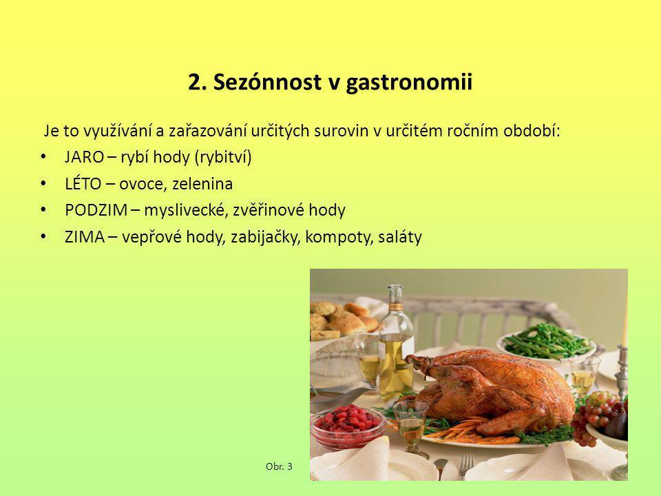 2. Sezónnost v gastronomii Je to využívání a zařazování určitých surovin v určitém ročním období: JARO – rybí hody (rybitví) LÉTO – ovoce, zelenina PO