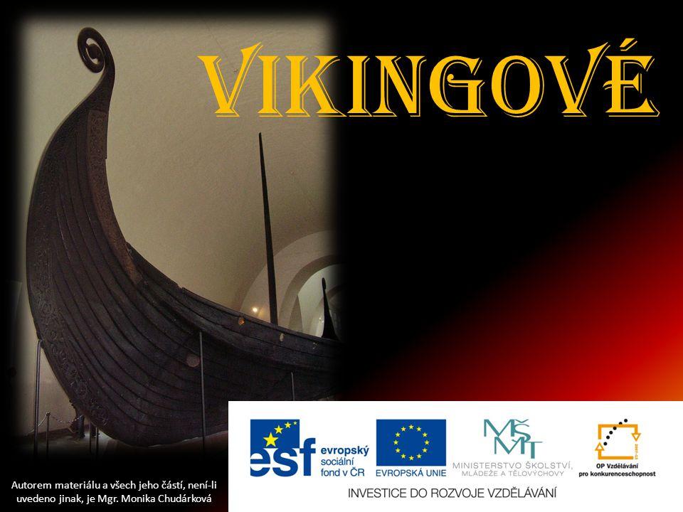 Vikingové vikingové Autorem materiálu a všech jeho částí, není-li uvedeno jinak, je Mgr. Monika Chudárková