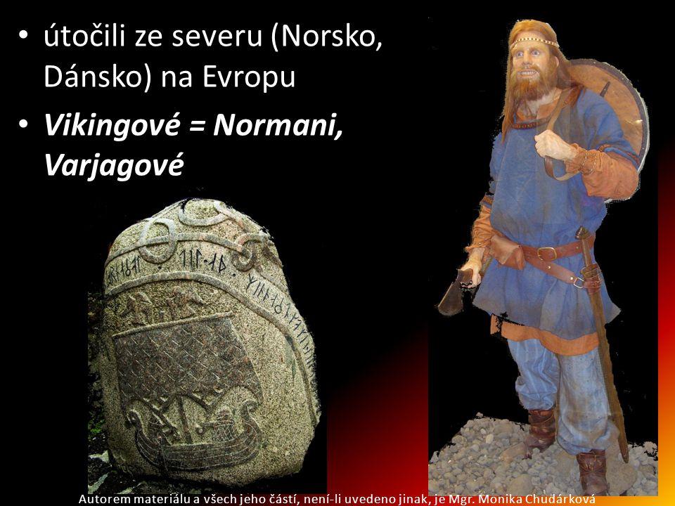 útočili ze severu (Norsko, Dánsko) na Evropu Vikingové = Normani, Varjagové Autorem materiálu a všech jeho částí, není-li uvedeno jinak, je Mgr. Monik