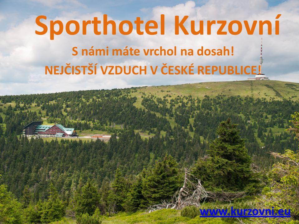 Sporthotel Kurzovní S námi máte vrchol na dosah. NEJČISTŠÍ VZDUCH V ČESKÉ REPUBLICE.