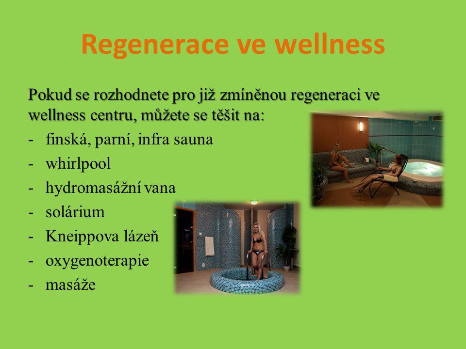 Regenerace ve wellness Pokud se rozhodnete pro již zmíněnou regeneraci ve wellness centru, můžete se těšit na: -finská, parní, infra sauna -whirlpool -hydromasážní vana -solárium -Kneippova lázeň -oxygenoterapie -masáže