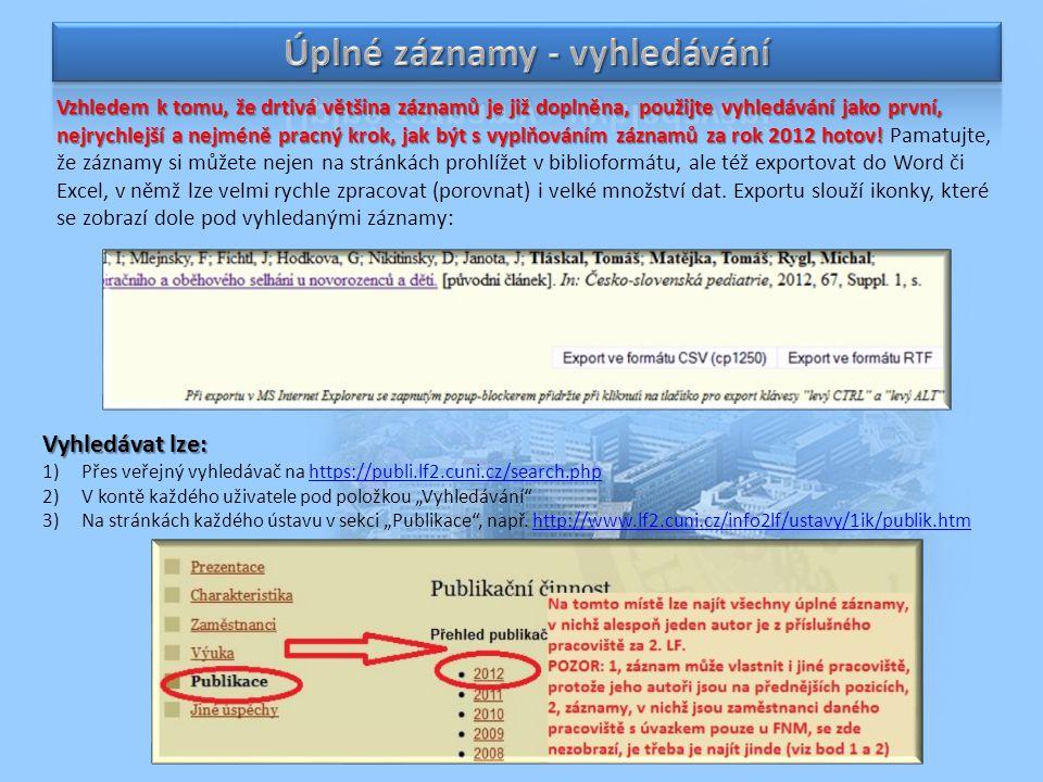 """Vyhledávat lze: 1)Přes veřejný vyhledávač na https://publi.lf2.cuni.cz/search.phphttps://publi.lf2.cuni.cz/search.php 2)V kontě každého uživatele pod položkou """"Vyhledávání 3)Na stránkách každého ústavu v sekci """"Publikace , např."""