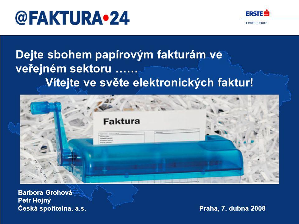 E R S T E G R O U P Dejte sbohem papírovým fakturám ve veřejném sektoru …… Vítejte ve světe elektronických faktur.