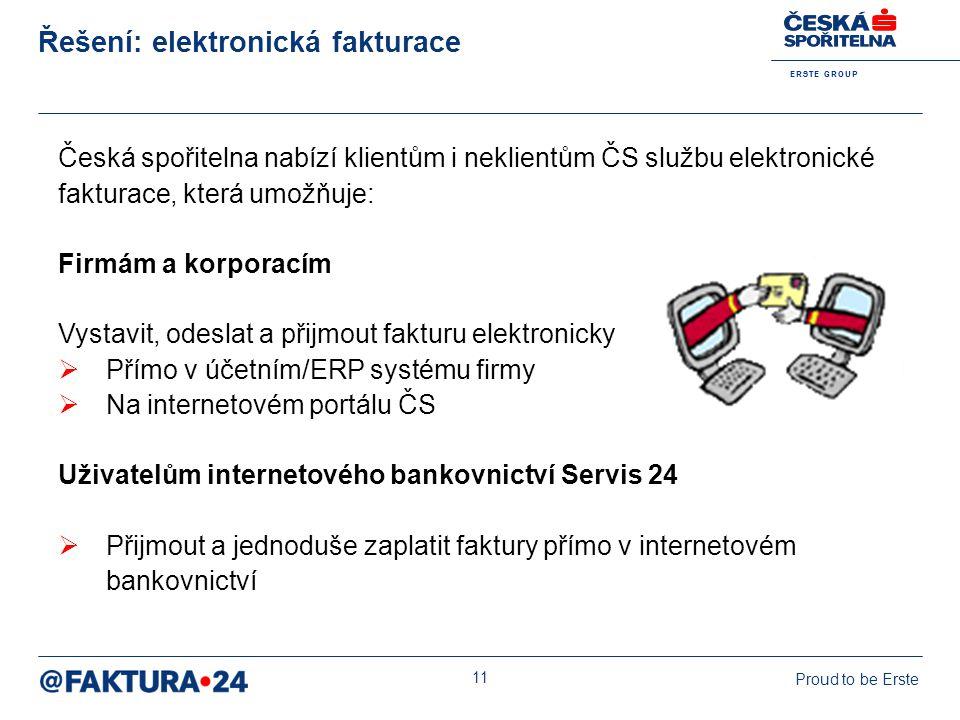 E R S T E G R O U P Proud to be Erste 11 Řešení: elektronická fakturace Česká spořitelna nabízí klientům i neklientům ČS službu elektronické fakturace