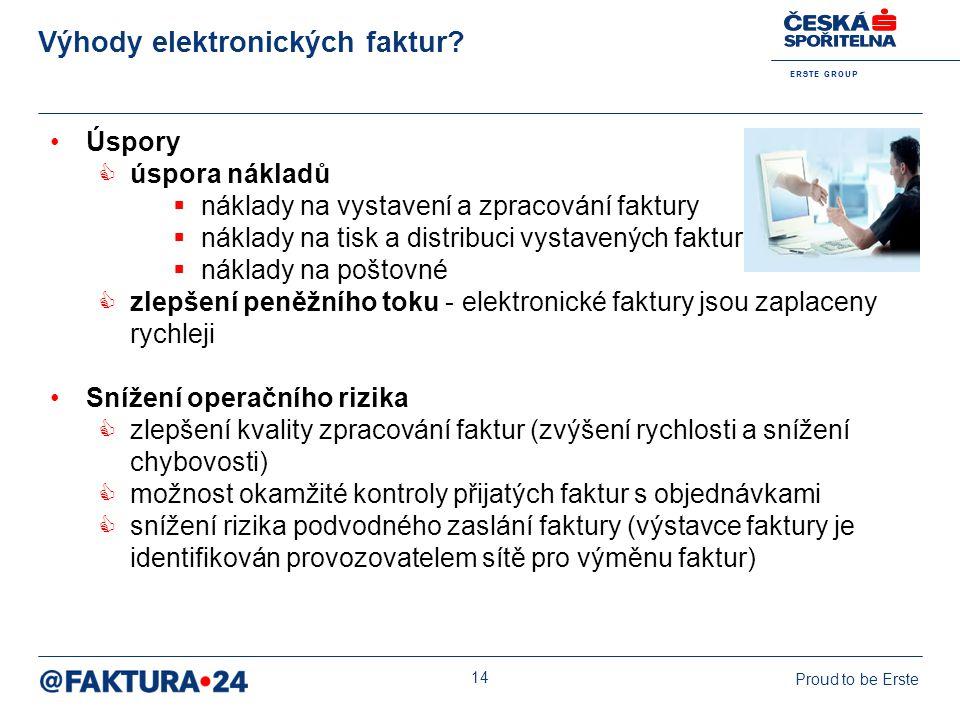 E R S T E G R O U P Proud to be Erste 14 Výhody elektronických faktur? Úspory  úspora nákladů  náklady na vystavení a zpracování faktury  náklady n