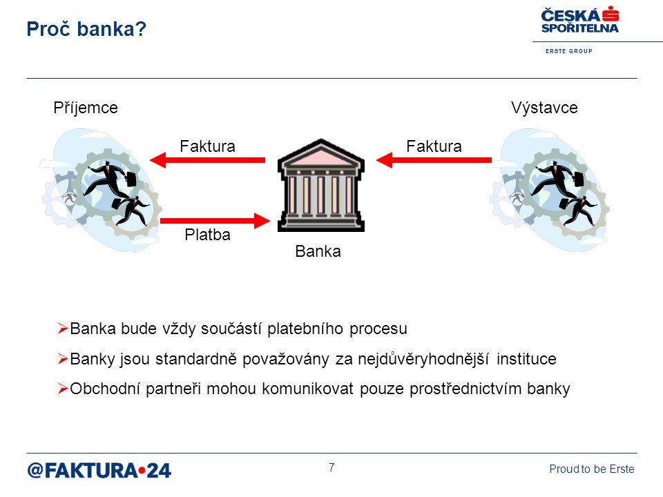 E R S T E G R O U P Proud to be Erste 7 Proč banka? Banka VýstavcePříjemce Faktura Platba Faktura  Banka bude vždy součástí platebního procesu  Bank