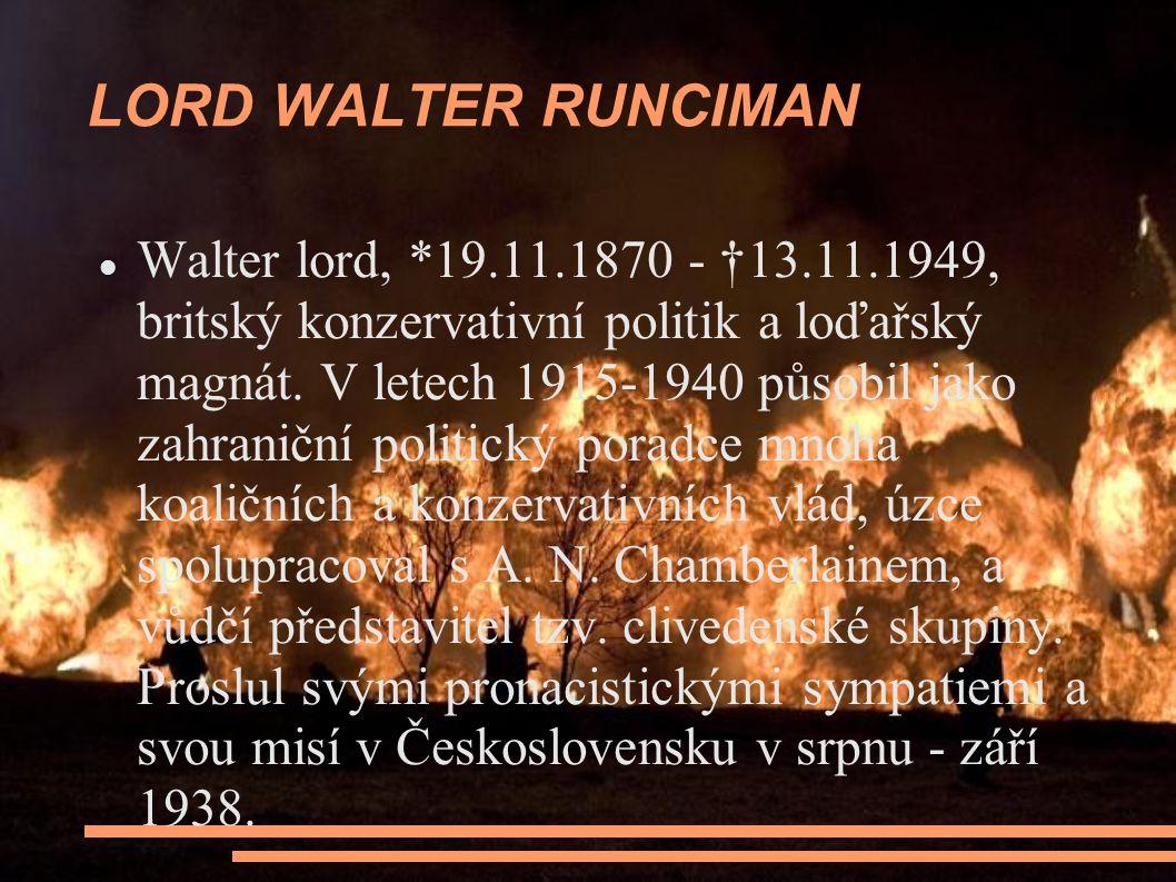 LORD WALTER RUNCIMAN Walter lord, *19.11.1870 - †13.11.1949, britský konzervativní politik a loďařský magnát.
