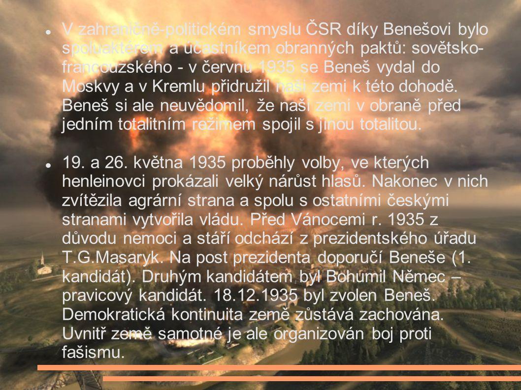 V zahraničně-politickém smyslu ČSR díky Benešovi bylo spoluaktérem a účastníkem obranných paktů: sovětsko- francouzského - v červnu 1935 se Beneš vydal do Moskvy a v Kremlu přidružil naši zemi k této dohodě.