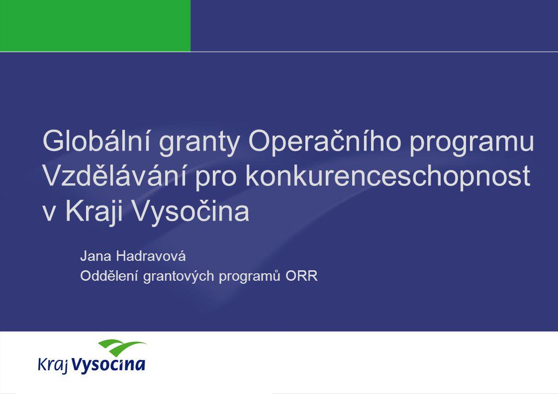 Jana Hadravová Globální granty Operačního programu Vzdělávání pro konkurenceschopnost v Kraji Vysočina Jana Hadravová Oddělení grantových programů ORR