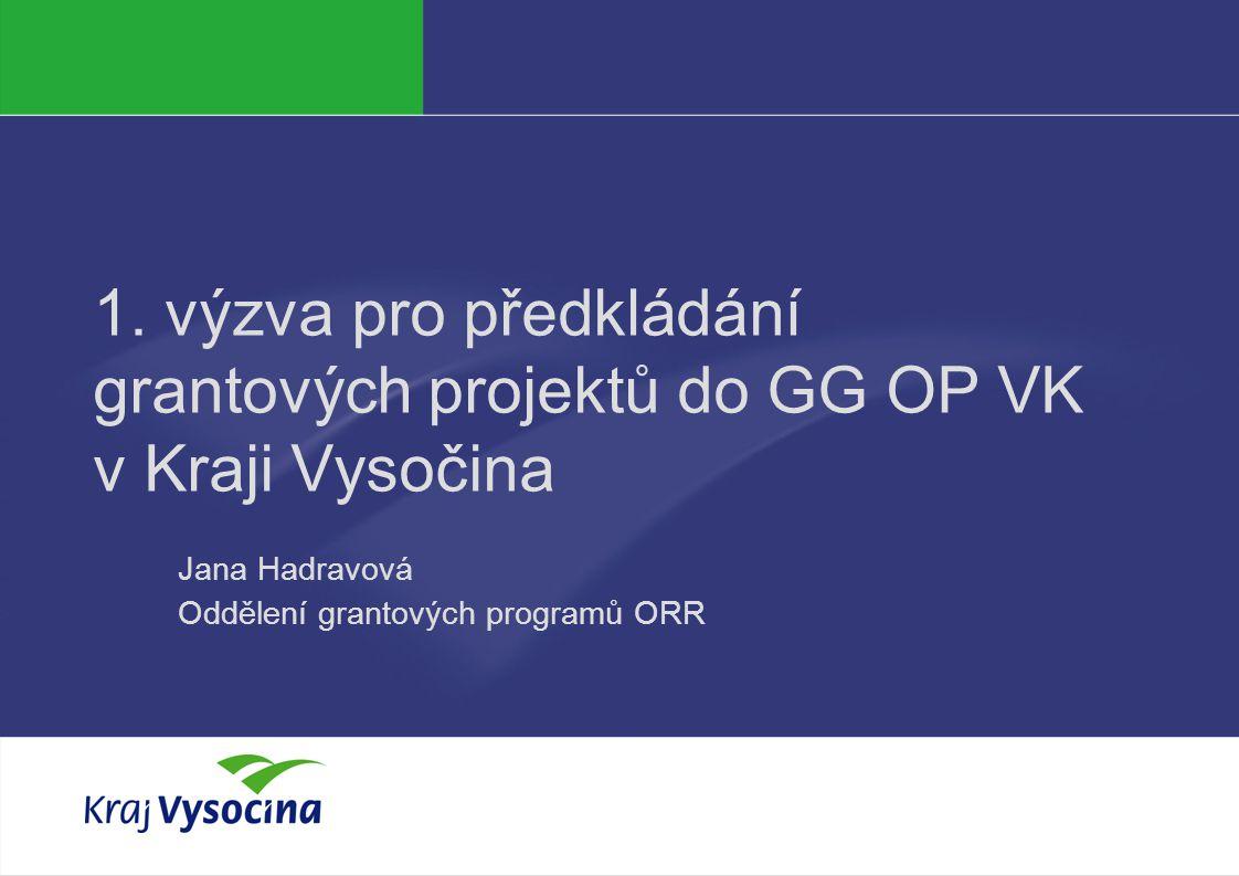Jana Hadravová 1. výzva pro předkládání grantových projektů do GG OP VK v Kraji Vysočina Jana Hadravová Oddělení grantových programů ORR