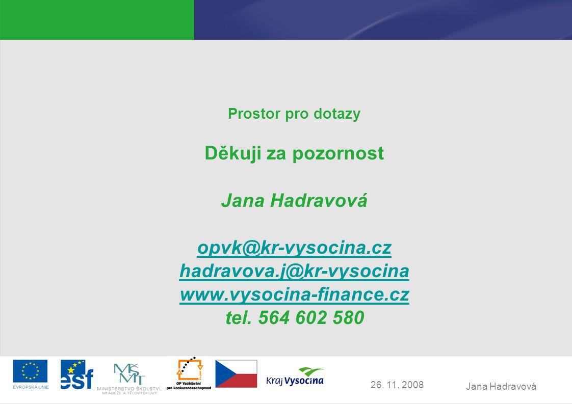 Jana Hadravová 26. 11. 2008 Prostor pro dotazy Děkuji za pozornost Jana Hadravová opvk@kr-vysocina.cz hadravova.j@kr-vysocina www.vysocina-finance.cz