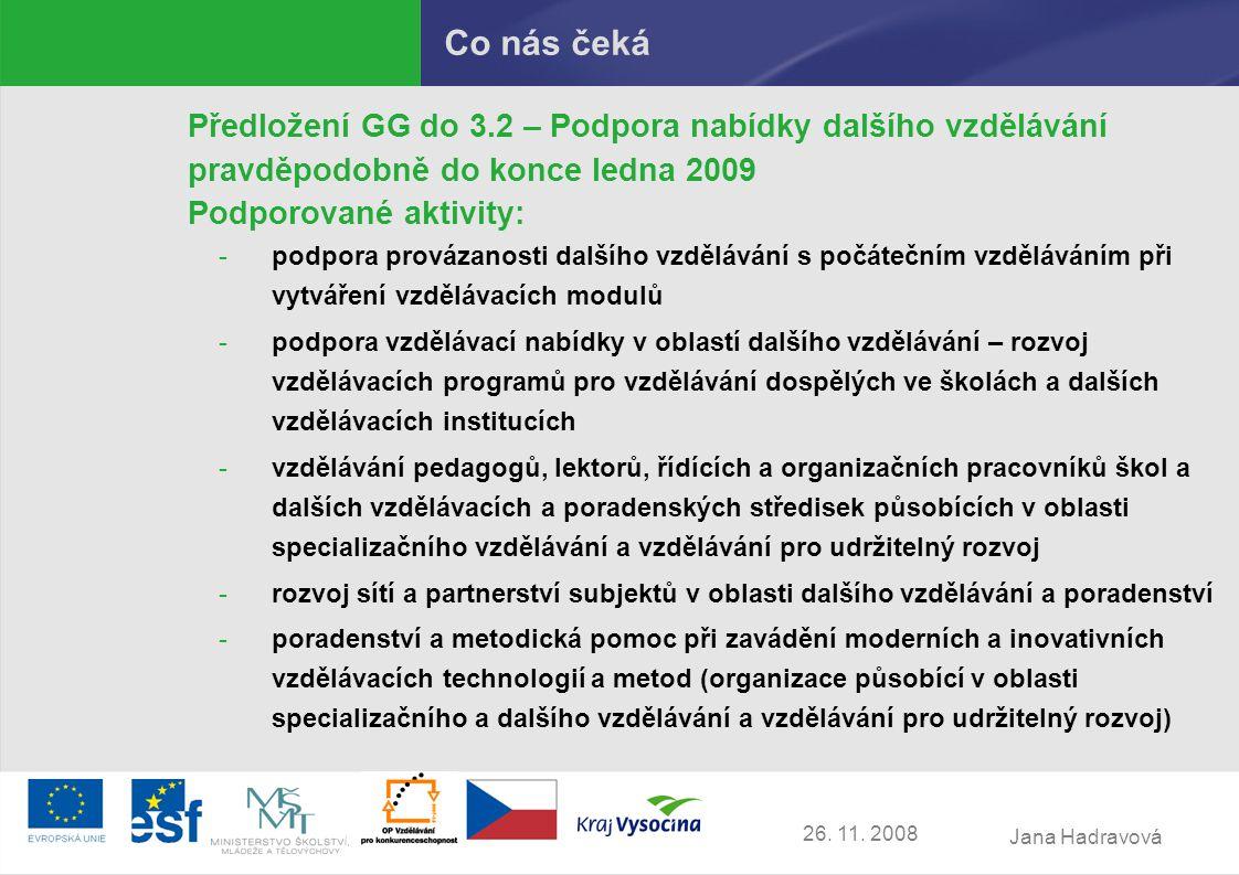 Jana Hadravová 26. 11. 2008 Co nás čeká Předložení GG do 3.2 – Podpora nabídky dalšího vzdělávání pravděpodobně do konce ledna 2009 Podporované aktivi