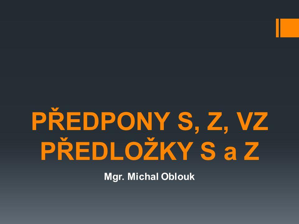 PŘEDPONY S, Z, VZ PŘEDLOŽKY S a Z Mgr. Michal Oblouk