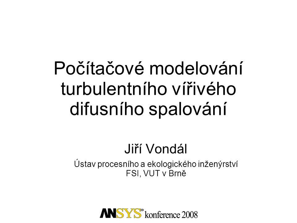 Počítačové modelování turbulentního vířivého difusního spalování Jiří Vondál Ústav procesního a ekologického inženýrství FSI, VUT v Brně