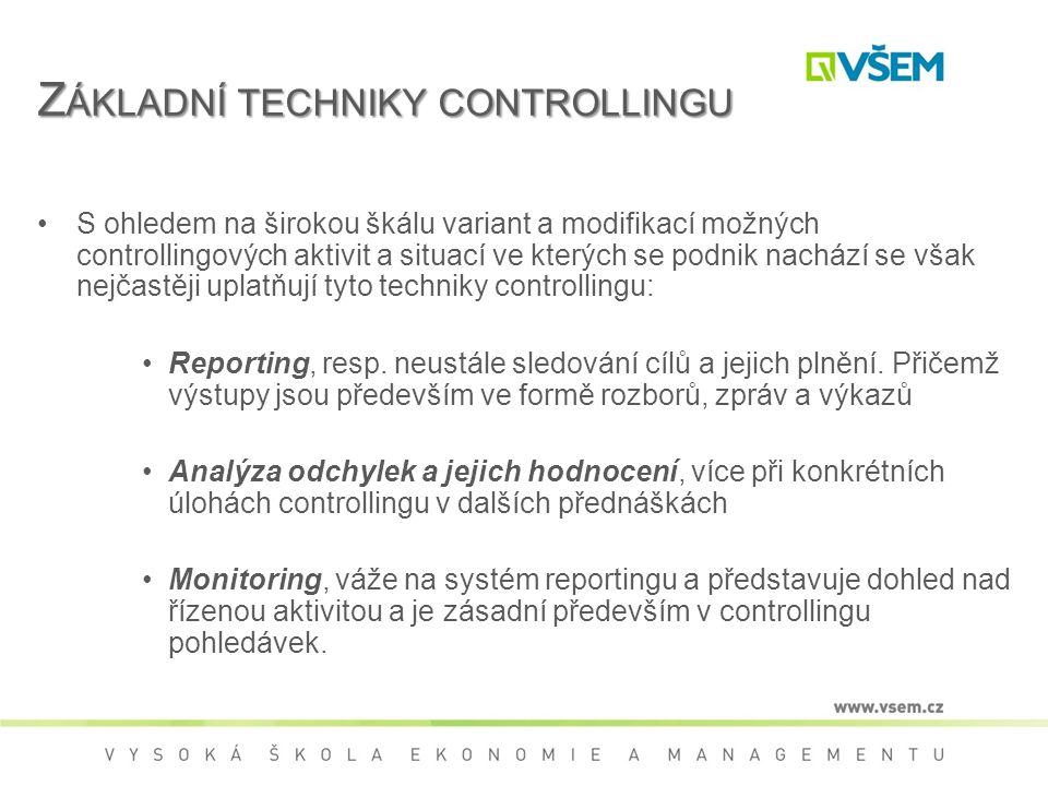 Z ÁKLADNÍ TECHNIKY CONTROLLINGU S ohledem na širokou škálu variant a modifikací možných controllingových aktivit a situací ve kterých se podnik nachází se však nejčastěji uplatňují tyto techniky controllingu: Reporting, resp.