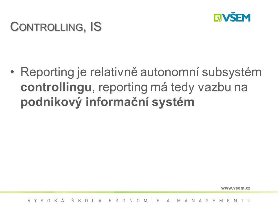 C ONTROLLING, IS Reporting je relativně autonomní subsystém controllingu, reporting má tedy vazbu na podnikový informační systém