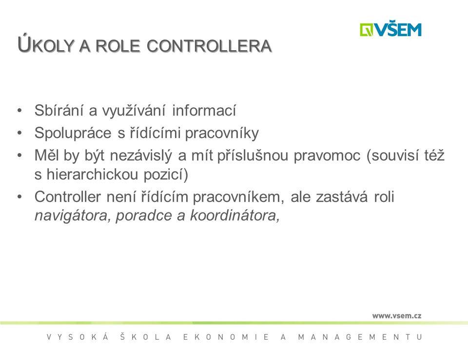 Ú KOLY A ROLE CONTROLLERA Sbírání a využívání informací Spolupráce s řídícími pracovníky Měl by být nezávislý a mít příslušnou pravomoc (souvisí též s hierarchickou pozicí) Controller není řídícím pracovníkem, ale zastává roli navigátora, poradce a koordinátora,