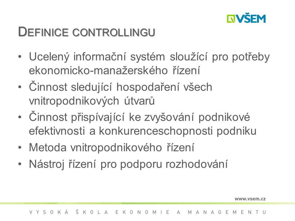 D EFINICE CONTROLLINGU Ucelený informační systém sloužící pro potřeby ekonomicko-manažerského řízení Činnost sledující hospodaření všech vnitropodnikových útvarů Činnost přispívající ke zvyšování podnikové efektivnosti a konkurenceschopnosti podniku Metoda vnitropodnikového řízení Nástroj řízení pro podporu rozhodování