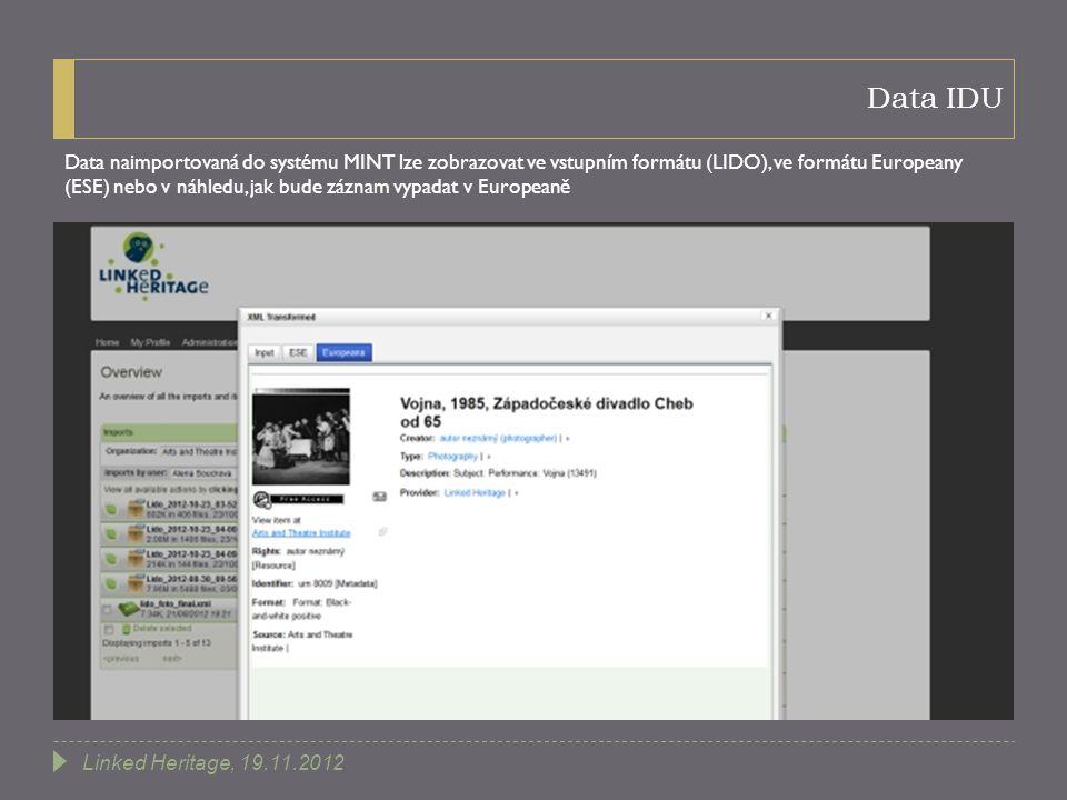 Data IDU Data naimportovaná do systému MINT lze zobrazovat ve vstupním formátu (LIDO), ve formátu Europeany (ESE) nebo v náhledu, jak bude záznam vypadat v Europeaně Linked Heritage, 19.11.2012