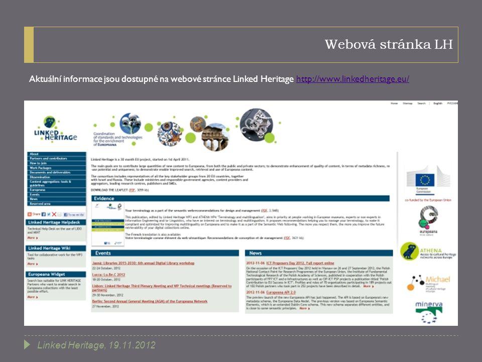Webová stránka LH Aktuální informace jsou dostupné na webové stránce Linked Heritage http://www.linkedheritage.eu/http://www.linkedheritage.eu/ Linked Heritage, 19.11.2012