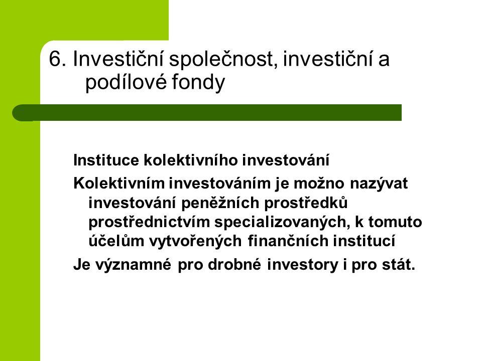6. Investiční společnost, investiční a podílové fondy Instituce kolektivního investování Kolektivním investováním je možno nazývat investování peněžní