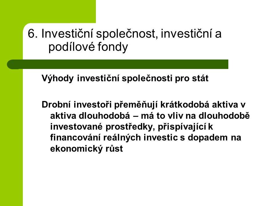 6. Investiční společnost, investiční a podílové fondy Výhody investiční společnosti pro stát Drobní investoři přeměňují krátkodobá aktiva v aktiva dlo