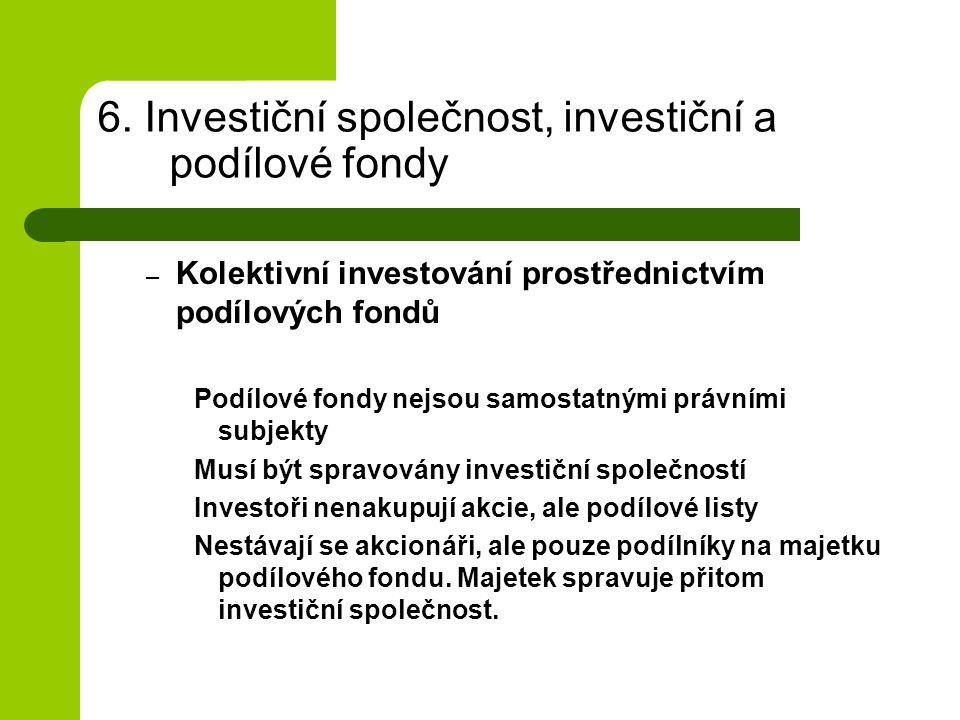 6. Investiční společnost, investiční a podílové fondy – Kolektivní investování prostřednictvím podílových fondů Podílové fondy nejsou samostatnými prá