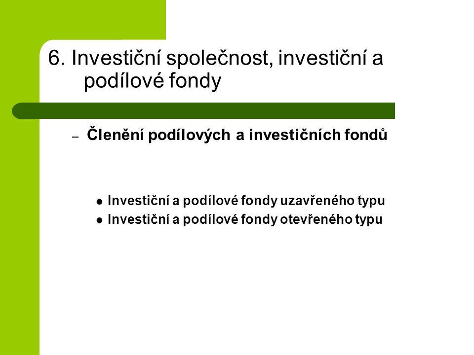 6. Investiční společnost, investiční a podílové fondy – Členění podílových a investičních fondů Investiční a podílové fondy uzavřeného typu Investiční