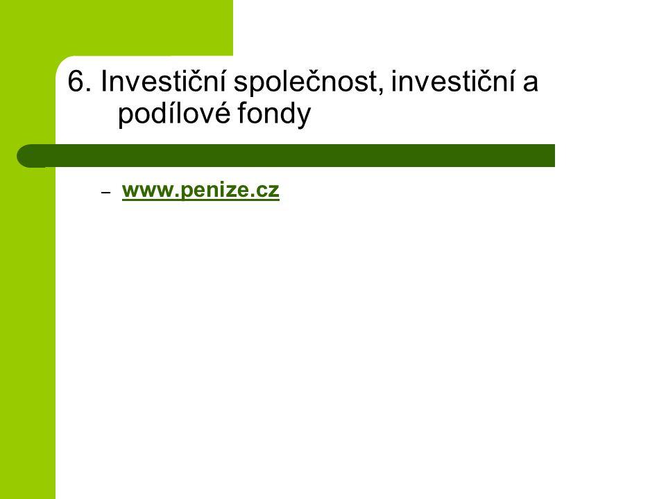6. Investiční společnost, investiční a podílové fondy – www.penize.cz www.penize.cz