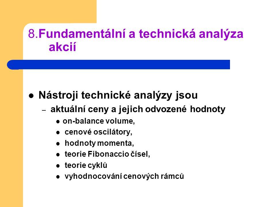 8.Fundamentální a technická analýza akcií Nástroji technické analýzy jsou – aktuální ceny a jejich odvozené hodnoty on-balance volume, cenové osciláto