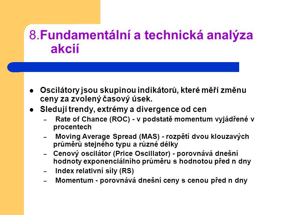 8.Fundamentální a technická analýza akcií Oscilátory jsou skupinou indikátorů, které měří změnu ceny za zvolený časový úsek. Sledují trendy, extrémy a