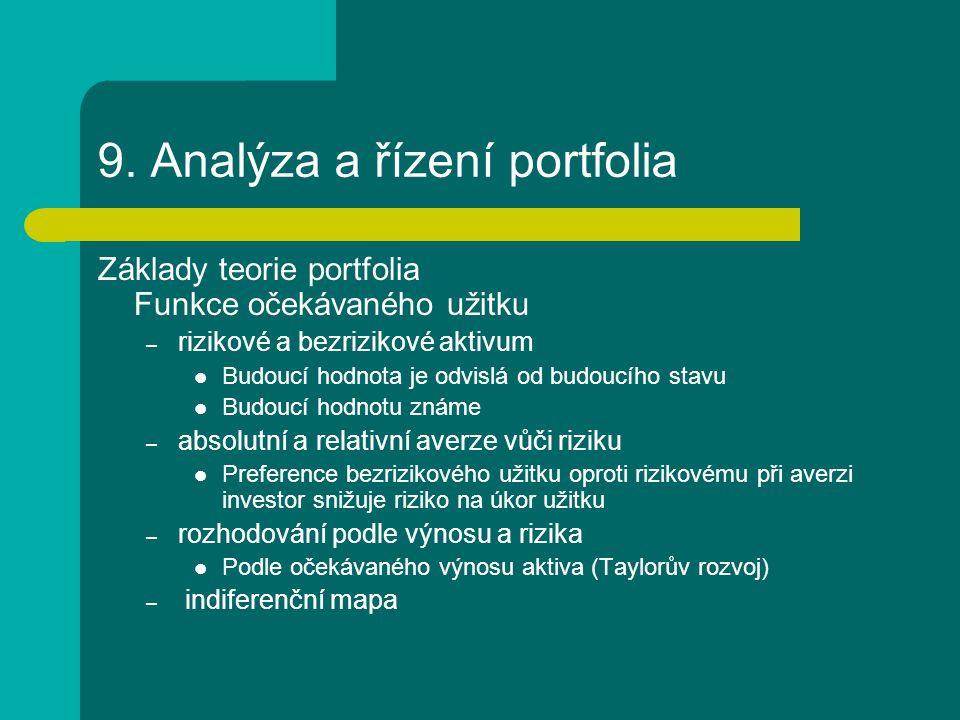 9. Analýza a řízení portfolia Základy teorie portfolia Funkce očekávaného užitku – rizikové a bezrizikové aktivum Budoucí hodnota je odvislá od budouc