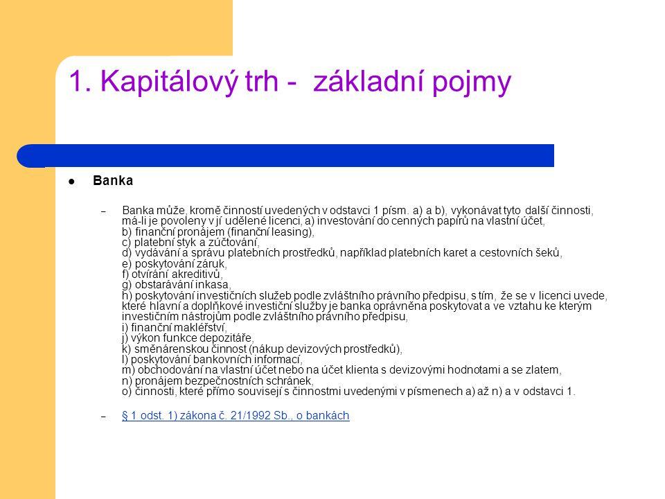1. Kapitálový trh - základní pojmy Banka – Banka může, kromě činností uvedených v odstavci 1 písm. a) a b), vykonávat tyto další činnosti, má-li je po
