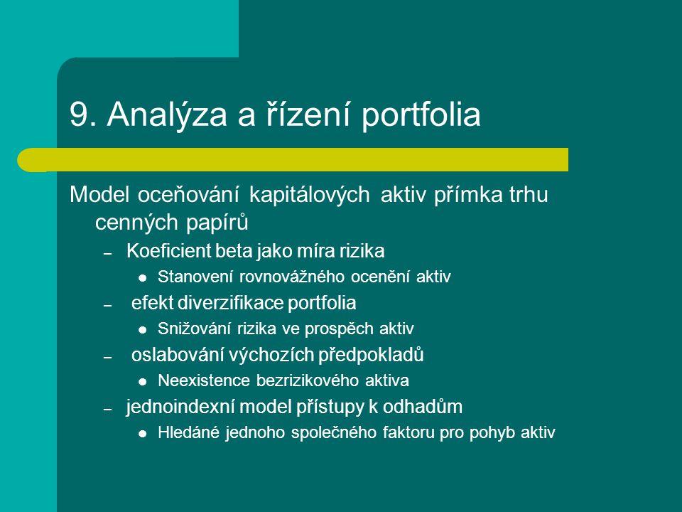 9. Analýza a řízení portfolia Model oceňování kapitálových aktiv přímka trhu cenných papírů – Koeficient beta jako míra rizika Stanovení rovnovážného
