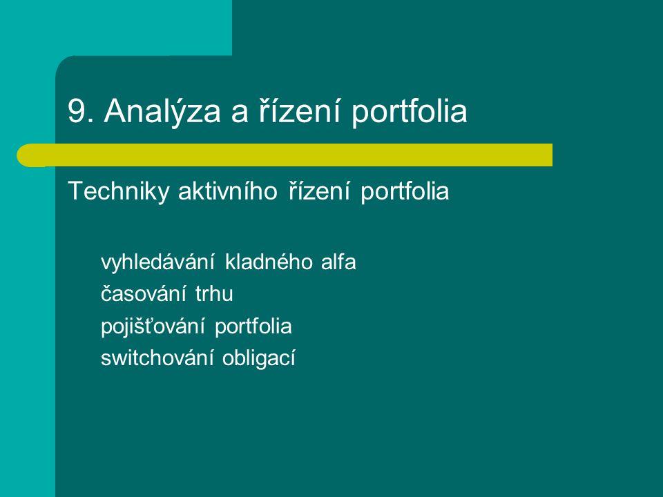 9. Analýza a řízení portfolia Techniky aktivního řízení portfolia vyhledávání kladného alfa časování trhu pojišťování portfolia switchování obligací