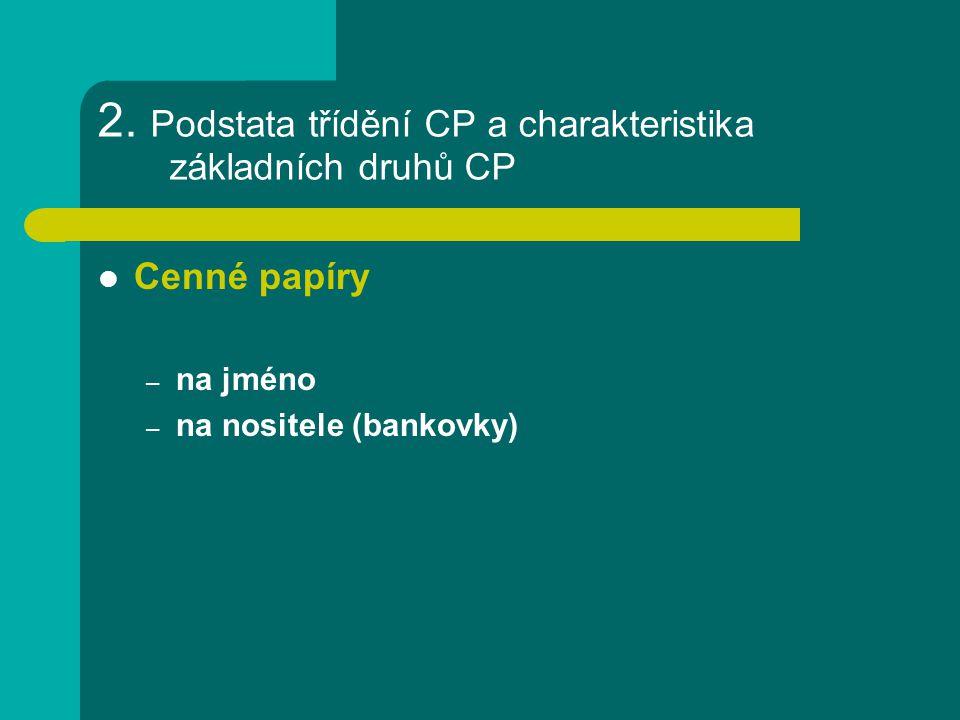 2. Podstata třídění CP a charakteristika základních druhů CP Cenné papíry – na jméno – na nositele (bankovky)