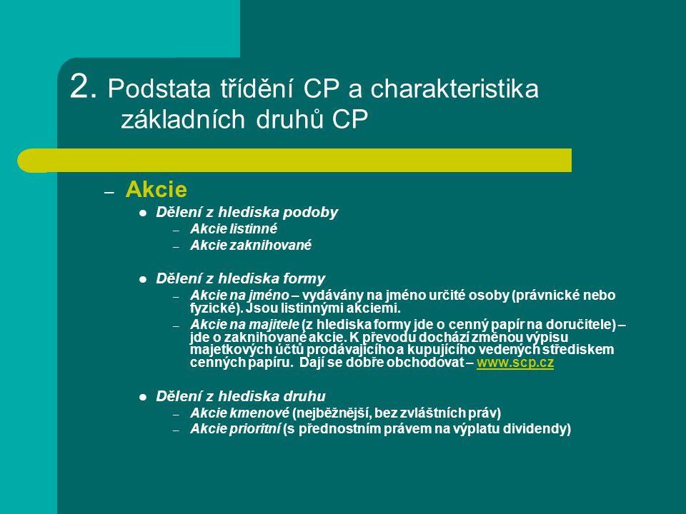 2. Podstata třídění CP a charakteristika základních druhů CP – Akcie Dělení z hlediska podoby – Akcie listinné – Akcie zaknihované Dělení z hlediska f