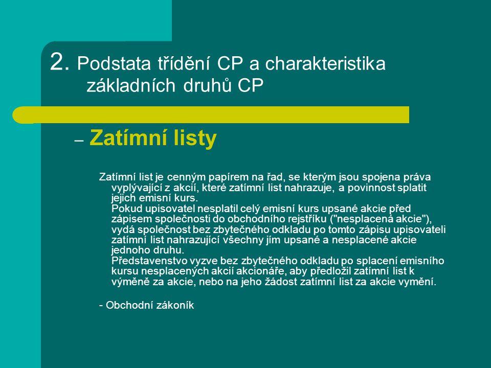2. Podstata třídění CP a charakteristika základních druhů CP – Zatímní listy Zatímní list je cenným papírem na řad, se kterým jsou spojena práva vyplý
