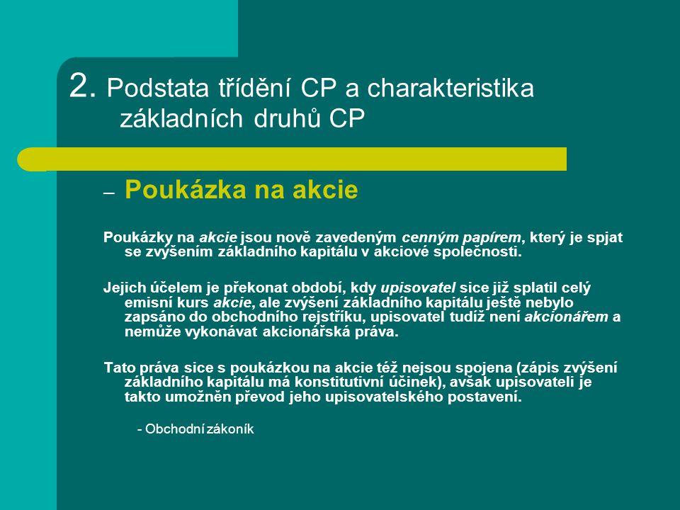 2. Podstata třídění CP a charakteristika základních druhů CP – Poukázka na akcie Poukázky na akcie jsou nově zavedeným cenným papírem, který je spjat