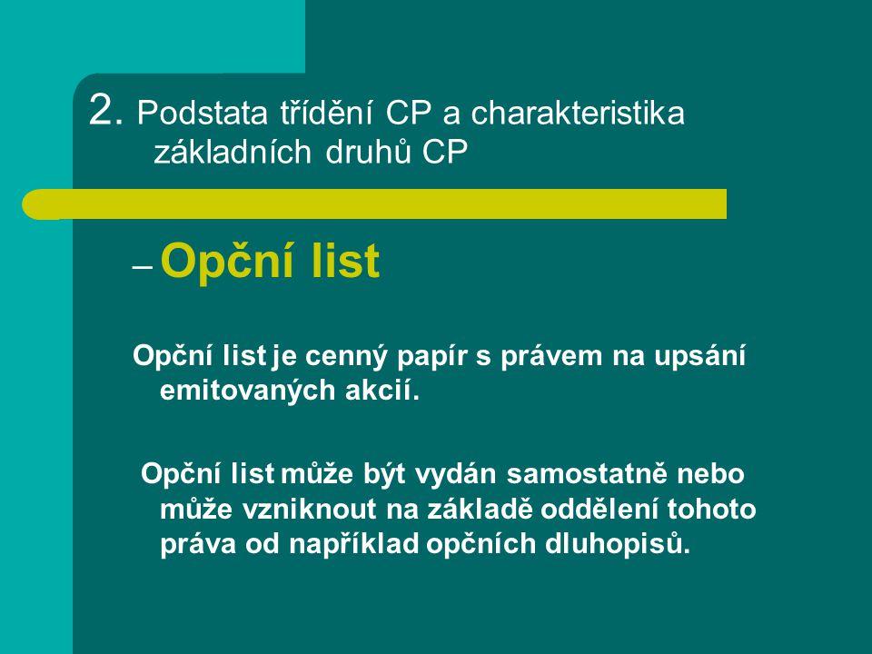 2. Podstata třídění CP a charakteristika základních druhů CP – Opční list Opční list je cenný papír s právem na upsání emitovaných akcií. Opční list m