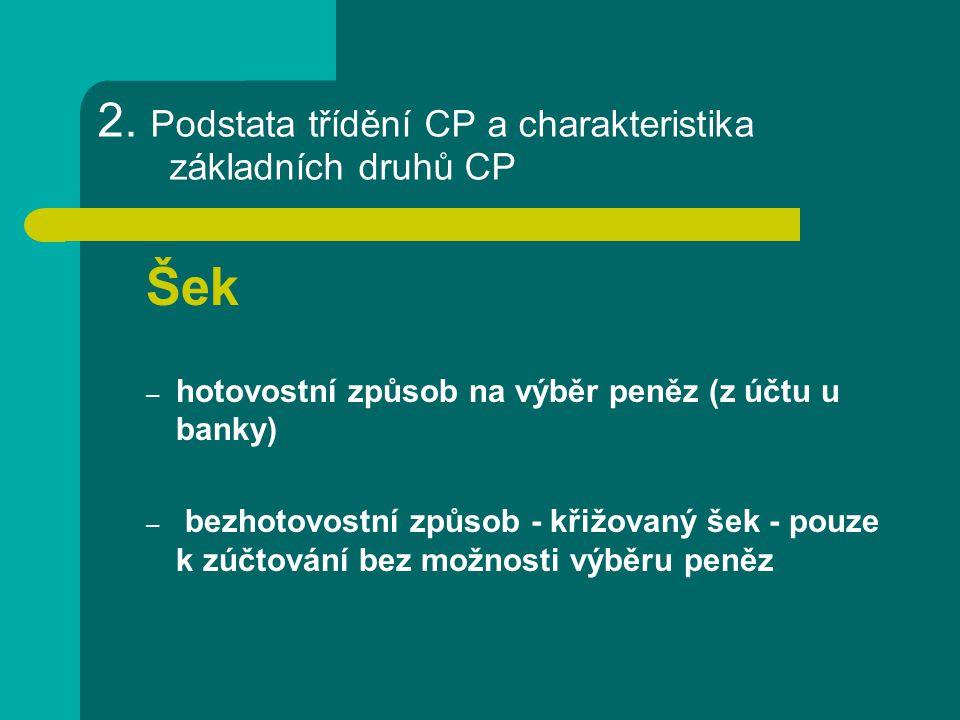 2. Podstata třídění CP a charakteristika základních druhů CP Šek – hotovostní způsob na výběr peněz (z účtu u banky) – bezhotovostní způsob - křižovan