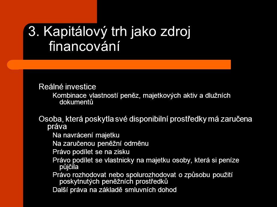 3. Kapitálový trh jako zdroj financování Reálné investice Kombinace vlastností peněz, majetkových aktiv a dlužních dokumentů Osoba, která poskytla své