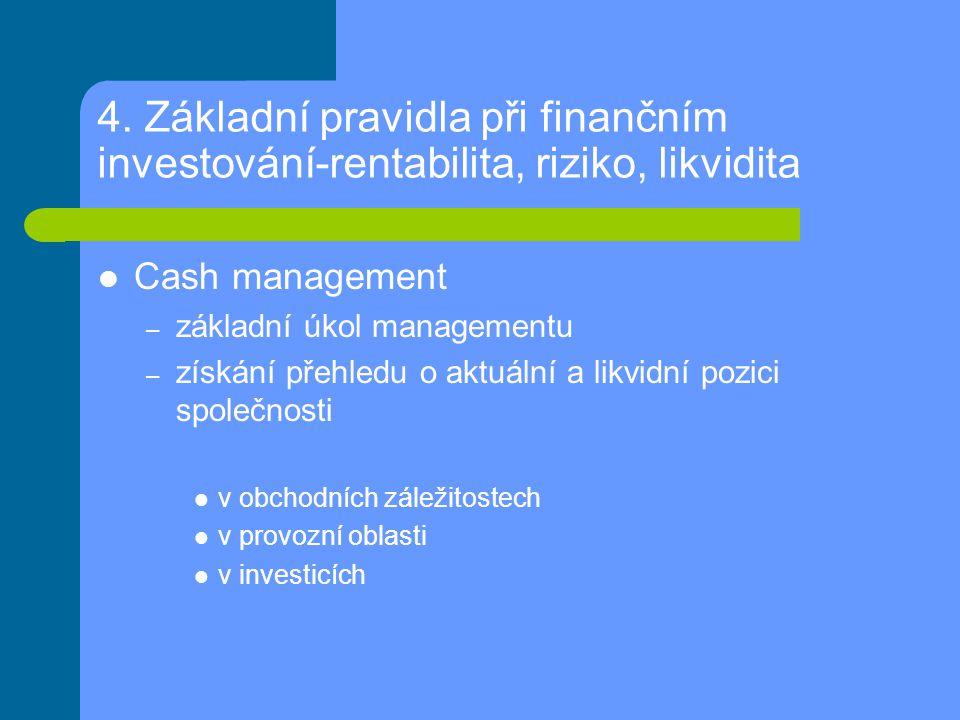 4. Základní pravidla při finančním investování-rentabilita, riziko, likvidita Cash management – základní úkol managementu – získání přehledu o aktuáln