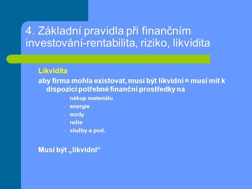 4. Základní pravidla při finančním investování-rentabilita, riziko, likvidita Likvidita aby firma mohla existovat, musí být likvidní = musí mít k disp