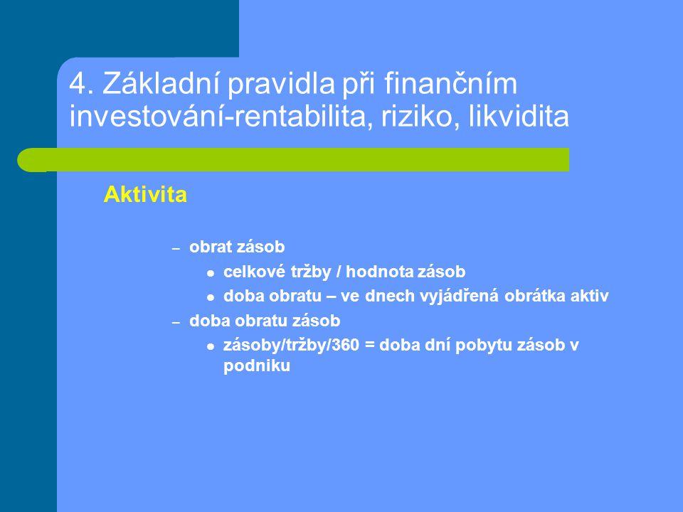 4. Základní pravidla při finančním investování-rentabilita, riziko, likvidita Aktivita – obrat zásob celkové tržby / hodnota zásob doba obratu – ve dn