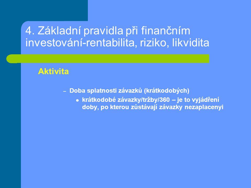 4. Základní pravidla při finančním investování-rentabilita, riziko, likvidita Aktivita – Doba splatnosti závazků (krátkodobých) krátkodobé závazky/trž