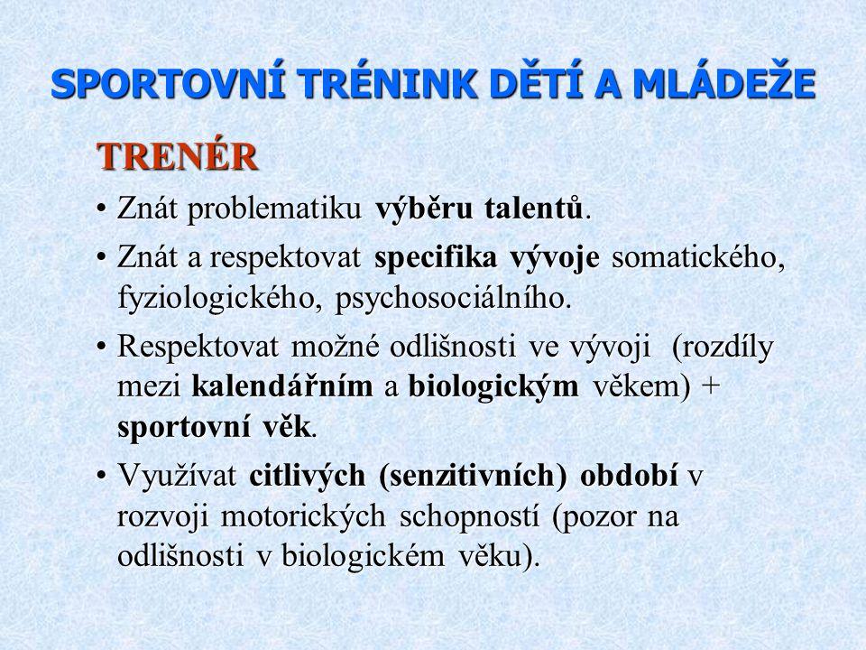 SPORTOVNÍ TRÉNINK DĚTÍ A MLÁDEŽE TRENÉR Znát problematiku výběru talentů.Znát problematiku výběru talentů. Znát a respektovat specifika vývoje somatic